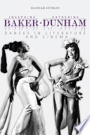 Josephine Baker and Katherine Dunham : dances in literature and cinema /