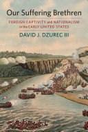 Our suffering brethren : foreign captivity and nationalism in the early United States /