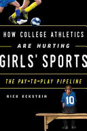 How college athletics are hurting girls' sports : the pay-to-play pipeline /