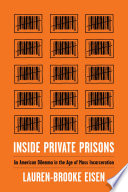 Inside private prisons : an American dilemma in the age of mass incarceration /