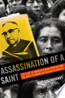 Assassination of a Saint : the plot to murder Óscar Romero and the quest to bring his killers to justice /
