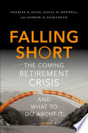 Falling short : the coming retirement crisis and what to do about it /