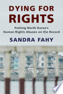 Dying for rights : putting North Korea's human rights abuses on the record /
