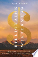 Billionaire wilderness : the ultra-wealthy and the remaking of the American West /