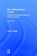 The white racial frame : centuries of racial framing and counter-framing /
