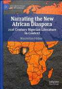 Narrating the new African diaspora : 21st century Nigerian literature in context /