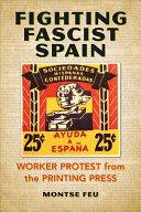 Fighting fascist Spain : worker protest from the printing press /