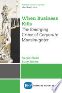 When business kills : the emerging crime of corporate manslaughter /