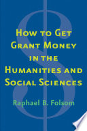 How to Get Grant Money in the Humanities and Social Sciences /