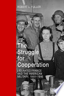 The struggle for cooperation : liberated France and the American military, 1944-1946 /