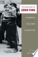 The adventures of Eddie Fung : Chinatown kid, Texas cowboy, prisoner of war /