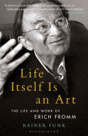 Life itself is an art : the life and work of Erich Fromm /