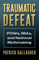 Traumatic defeat : POWs, MIAs, and national mythmaking /