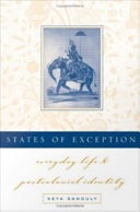States of exception : everyday life and postcolonial identity /