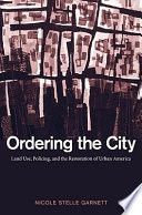Ordering the city : land use, policing, and the restoration of urban America /