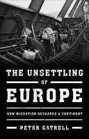 The unsettling of Europe : how migration reshaped a continent /