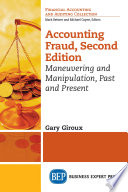 Accounting fraud : maneuvering and manipulation, past and present /