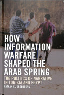 How information warfare shaped the Arab Spring : the politics of narrative in Egypt and Tunisia /