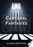 Carceral fantasies : cinema and prison in early twentieth-century America /