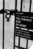 The feminist war on crime : the unexpected role of women's liberation in mass incarceration /