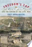 Freedom's cap : the United States Capitol and the coming of the Civil War /