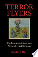 Terror flyers : the lynching of American airmen in Nazi Germany /