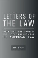 Letters of the law : race and the fantasy of colorblindness in American law /