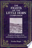 The fights on the Little Horn companion : Gordon Harper's full appendices and bibliography /