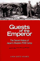 Guests of the emperor : the secret history of Japan's Mukden POW camp /