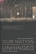 Our nation unhinged : the human consequences of the War on Terror /