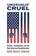 Unusually cruel : prisons, punishment, and the real American exceptionalism /