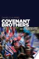 Covenant brothers : Evangelicals, Jews, and U.S.-Israeli relations /