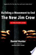 Building a movement to end the new Jim Crow : an organizing guide /