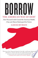 Borrow : the American way of debt /