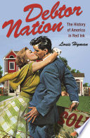 Debtor nation : the history of America in red ink /