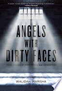 Angels with dirty faces : three stories of crime, prison, and redemption /