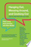 Hanging out, messing around, and geeking out : kids living and learning with new media /
