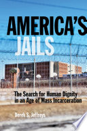 America's jails : the search for human dignity in an age of mass incarceration /