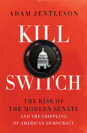 Kill switch : the rise of the modern Senate and the crippling of American democracy /
