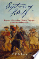 Captives of liberty : prisoners of war and the politics of vengeance in the American Revolution /
