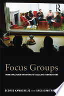 Focus groups : from structured interviews to collective conversations /