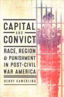 Capital and convict : race, region, and punishment in post-Civil War America /