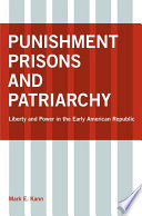 Punishment, prisons, and patriarchy : liberty and power in the early American republic /