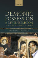 Demonic possession and lived religion in later medieval Europe /