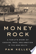 Money rock : a family's story of cocaine, race, and ambition in the new South /