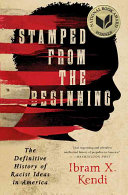 Stamped from the beginning : the definitive history of racist ideas in America /