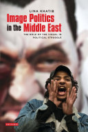 Image politics in the Middle East : the role of the visual in political struggle /
