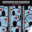Understanding mass incarceration : a people's guide to the key civil rights struggle of our time /