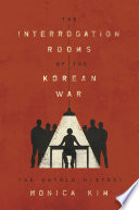 The Interrogation rooms of the Korean War : the untold history /