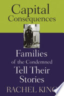 Capital consequences : families of the condemned tell their stories /